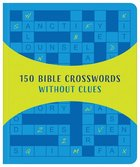 150 Bible Crosswords Without Clues: A New Twist on a Classic Favorite! Paperback