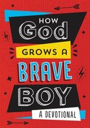 How God Grows a Brave Boy: A Devotional Paperback