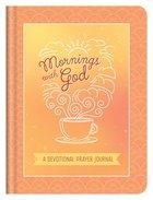 Mornings With God: A Devotional Prayer Journal Hardback