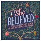 She Believed: 12 Stories of Courageous Women of Faith Who Changed the World (Courageous Girls Series) Hardback