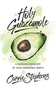 Holy Guacamole: A Glorious Discovery of Your Undeniable Worth Paperback