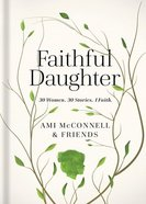 Faithful Daughter: 30 Stories. 30 Women. 1 Faith Paperback