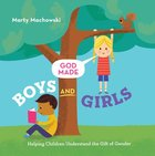 God Made Boys and Girls: Helping Children Understand the Gift of Gender Hardback