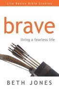 Brave (Life Basics Bible Studies Series) eBook