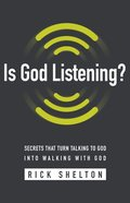 Is God Listening?: Secrets That Turn Talking to God Into Walking With God Paperback