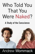 Who Told You That You Were Naked?: A Study of the Conscience Paperback