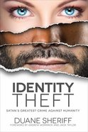 Identity Theft: Satan's Greatest Crime Against Humanity Paperback