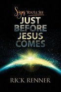 Signs You Will See Just Before Jesus Comes Paperback