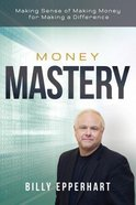 Money Mastery: Making Sense of Making Money For Making a Difference Paperback