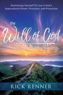 Will of God, the Key to Your Success, the: Positioning Yourself to Live in God's Supernatural Power, Provision, and Protection Paperback