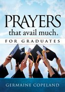 Prayers That Avail Much For Graduates (Prayers That Avail Much Series) Hardback