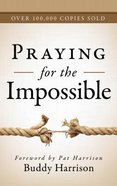 Praying For the Impossible Paperback