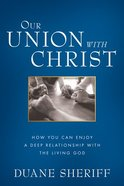 The Great Mystery: Unveiling the Power and Benefits of Your Union With Christ Paperback