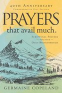 Prayers That Avail Much: Three Bestselling Works Complete in One Volume (40th Anniversary Commemorative Gift Edition) Hardback