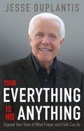 Your Everything is His Anything!: Expand Your View of What Prayer and Faith Can Do Paperback