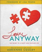 Love Anyway: The Secret to a Happy and Fulfilled Life Paperback