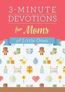 3-Minute Devotions For Moms of Little Ones (3 Minute Devotions Series)