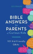 Bible Answers For Parents of Curious Kids: 101 Kid-Friendly Q&As Paperback