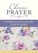 Choose Prayer: 3-Minute Devotions For Women Paperback