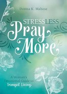 Stress Less, Pray More: A Woman's Devotional Guide to Tranquil Living Paperback