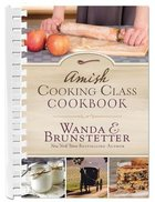 The Amish Cooking Class Cookbook: Over 200 Practical Recipes For Use in Any Kitchen Spiral