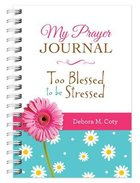 My Prayer Journal: Too Blessed to Be Stressed Spiral