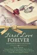 First Love Forever Romance Collection - 9 Historical Romances Where First Loves Are Rekindled (9781634090315 Series)