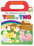 Sing-A-Story Book: The Animals Came in Two By Two (With Cd) Board Book