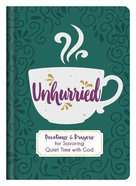 Unhurried: Devotions and Prayers For Savoring Quiet Time With God
