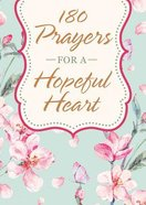 180 Prayers For a Hopeful Heart: Devotional Prayers Inspired By Jeremiah 29:11 Paperback