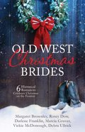 Old West Christmas Brides:6 Historical Romances Celebrate Christmas on the Frontier