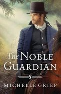 The Noble Guardian (#03 in Bow Street Runners Trilogy Series) Paperback