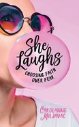 She Laughs: Choosing Faith Over Fear Paperback