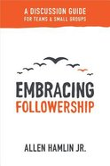 Embracing Followership: A Discussion Guide For Teams & Small Groups Paperback
