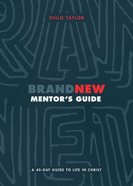 Brand New: A 40-Day Guide to Life in Christ (Mentor's Guide)