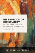 The Bedrock of Christianity: The Unalterable Facts of Jesus' Death and Resurrection Paperback