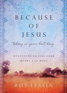 Because of Jesus, Today is Your Best Day: Devotions to Fill Your Heart With Hope Hardback