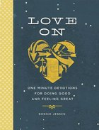 Love on: One Minute Devotions For Doing Good and Feeling Great Hardback