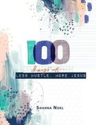100 Days of Less Hustle, More Jesus: A Devotional Journal Paperback