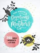 One Minute Devotions For Mothers: 365 Daily Moments With God Hardback