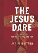 The Jesus Dare: The Adventure You've Been Waiting For Paperback