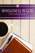 Wholeness in God (Women's 6 Week Study) (Relevance Group Bible Studies Series) Paperback