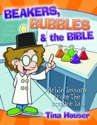 Beakers, Bubbles and the Bible: Bible Lessons From the Science Lab Paperback