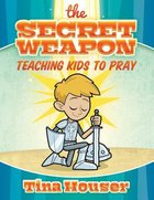 The Secret Weapon: Teaching Kids to Pray Paperback