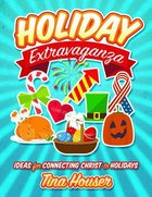Holiday Extravaganza: Ideas For Connecting Christ to Holidays Paperback