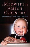 A Midwife in Amish Country: Celebrating God's Gift of Life Paperback