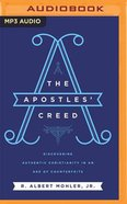 The Apostles' Creed: Discovering Authentic Christianity in An Age of Counterfeits (Unabridged, Mp3) CD