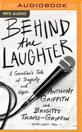 Behind the Laughter: A Comedian's Tale of Tragedy and Hope (Unabridged, Mp3) CD