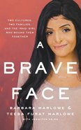 A Brave Face: Two Cultures, Two Families, and the Iraqi Girl Who Bound Them Together (Unabridged, 6 Cds) CD