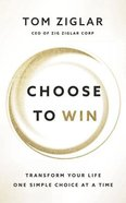 Choose to Win: Transform Your Life, One Simple Choice At a Time (Unabridged, 5 Cds) CD